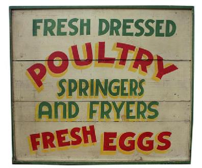 C439 Early 20th century trade sign, adversting fresh dressed Poultry, Springers and Flyers and fresh egg. Springers are young Chickens. The sign is painted on board with applied molding. Red and green letters painted on white back ground